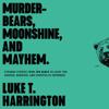 Luke T. Harrington - Murder-Bears, Moonshine, and Mayhem  artwork
