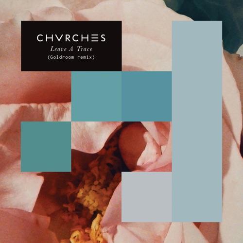 CHVRCHES - Leave a Trace (Goldroom Remix) - Single