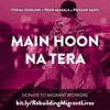 Main Hoon Na Tera Single