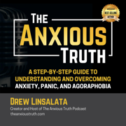 The Anxious Truth: A Step-by-Step Guide to Understanding and Overcoming Panic, Anxiety, and Agoraphobia (Unabridged)