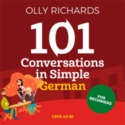 101 Conversations in Simple German: Short Natural Dialogues to Improve Your Spoken German from Home (Unabridged)