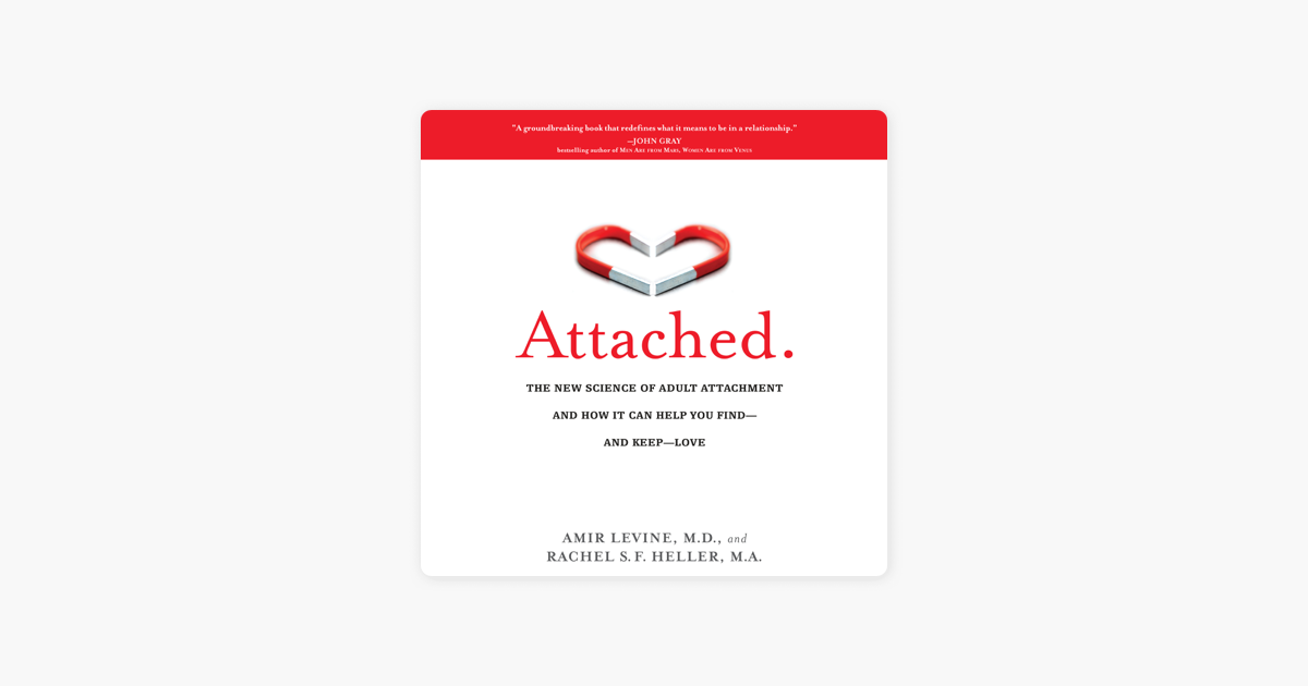 Attached: The New Science of Adult Attachment and How It Can Help You Find--and Keep-- Love (Unabridged) - Amir Levine & Rachel Heller