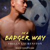 Shelly Laurenston - In A Badger Way: The Honey Badgers Chronicles  artwork
