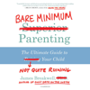 James Breakwell - Bare Minimum Parenting: The Ultimate Guide to Not Quite Ruining Your Child  artwork