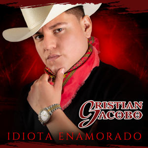 Cristian Jacobo - Idiota Enamorado