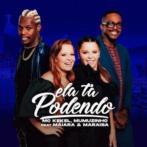 Mc Kekel & Mumuzinho - Ela Tá Podendo feat. Maiara & Maraisa