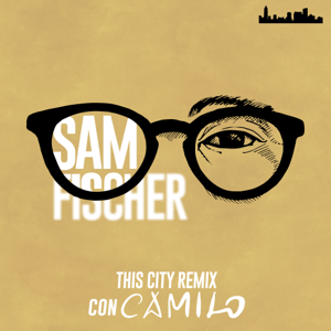 Sam Fischer - This City Remix (con Camilo)