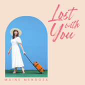 Lost With You - Maine Mendoza