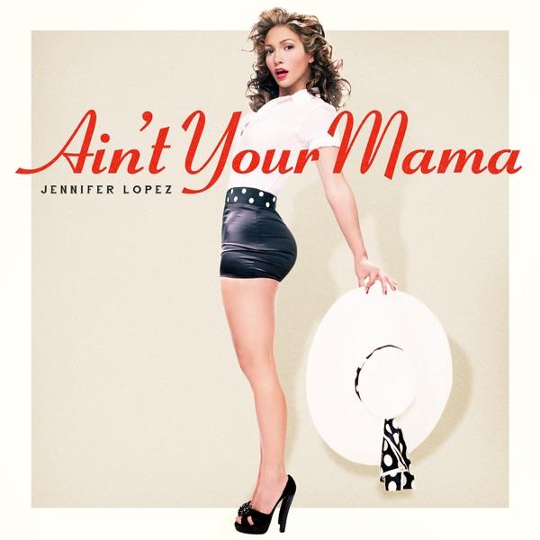 Jennifer Lopez mit Ain't Your Mama