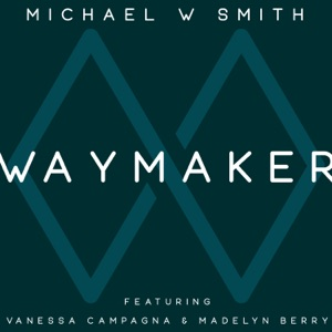 Michael W. Smith - Waymaker feat. Vanessa Campagna & Madelyn Berry