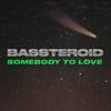 BASSTEROID - Somebody To Love artwork