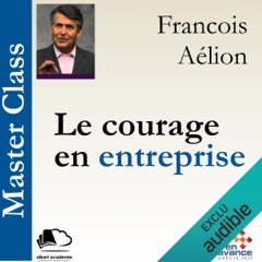 Le courage en entreprise: Master Class