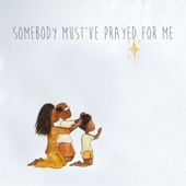 Somebody Must've Prayed For Me - Single