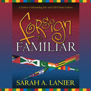 Foreign to Familiar: A Guide to Understanding Hot - and Cold - Climate Cultures (Unabridged)