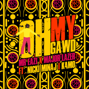Mr Eazi & Major Lazer - Oh My Gawd feat. Nicki Minaj & K4mo