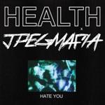 HEALTH - HATE YOU (feat. JPEGMAFIA)