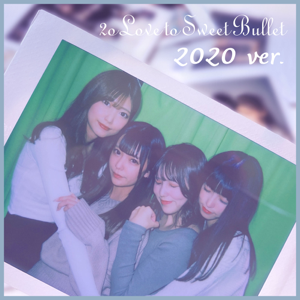 2o Love to Sweet Bullet - 2020 ver.