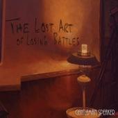 Gentleman Speaker - The Lost Art of Losing Battles