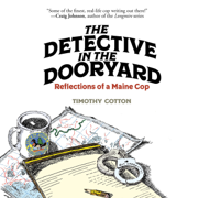 The Detective in the Dooryard: Reflections of a Maine Cop