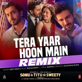 Tera Yaar Hoon Main - Remix - Single by Arijit Singh, Dj Chetas & Dj Nyk