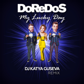 My Lucky Day (DJ Katya Guseva Remix) - DoReDoS