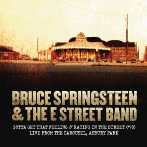 Gotta Get That Feeling / Racing In the Street ('78) [Live from the Carousel, Asbury Park] - Single Mp3 Download