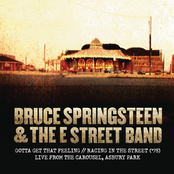 Gotta Get That Feeling / Racing In the Street ('78) [Live from The Carousel, Asbury Park] - Single
