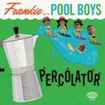 Frankie and the Pool Boys - Percolator