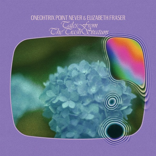 Tales From The Trash Stratum - Single by Elizabeth Fraser & Oneohtrix Point Never