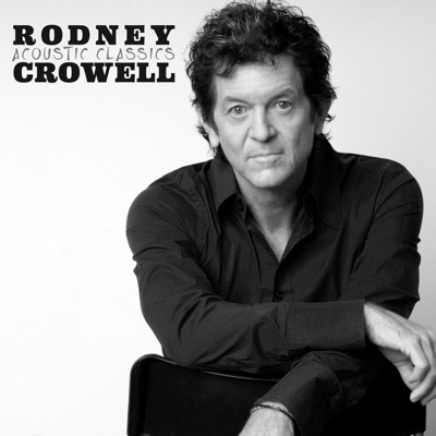 Acoustic Classics - Rodney Crowell