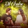 Dil Chahe Single