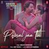 Phisal Jaa Tu From Haseen Dillruba - Abhijeet Srivastava & Amit Trivedi mp3