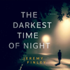 Jeremy Finley - The Darkest Time of Night (Unabridged)  artwork