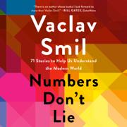 Numbers Don't Lie: 71 Stories to Help Us Understand the Modern World (Unabridged)