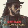 Can't Leave You Alone - Gyptian