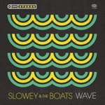 Slowey and the Boats - Wave