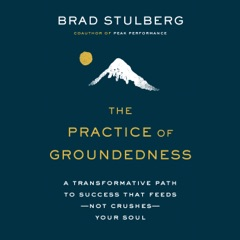The Practice  of Groundedness: A Transformative Path to Success That Feeds--Not Crushes--Your Soul (Unabridged)