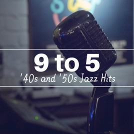 ‎9 to 5 - '40s and '50s Jazz Hits, Upbeat Grooves, Ambient Music for the  Workplace, Mellow Ballads and Relaxing Music by Nu Jazz