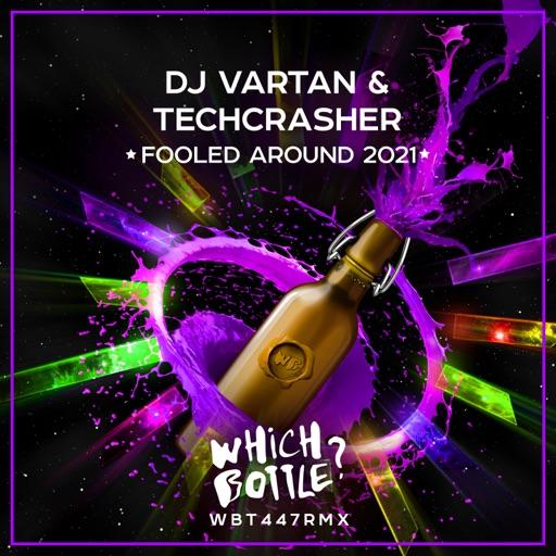 Fooled Around 2021 - Single by DJ Vartan & Techcrasher