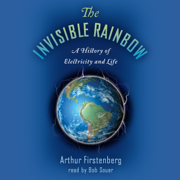 The Invisible Rainbow: A History of Electricity and Life (Unabridged)