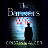 The Banker's Wife (Unabridged) - Cristina Alger