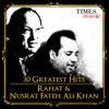 30 Greatest Hits - Rahat and Nusrat Fateh Ali Khan