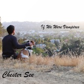 Chester See - If We Were Vampires