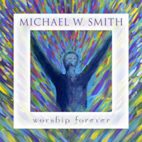 Worship Forever (Live) - Michael W. Smith Cover Art