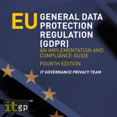 EU General Data Protection Regulation (GDPR): An implementation and compliance guide, fourth edition