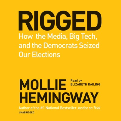 Rigged: How the Media, Big Tech, and the Democrats Seized Our Elections (Unabridged)