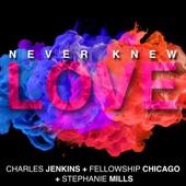 Charles Jenkins & Fellowship Chicago - Never Knew Love