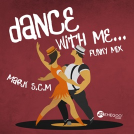 Dance with Me… (Funky Mix) - Single by Mark S C M