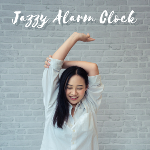Jazz Instrumental Music Academy - Jazzy Alarm Clock - The Best Selection of Jazz Music to Gently Wake You Up: Relaxing Background