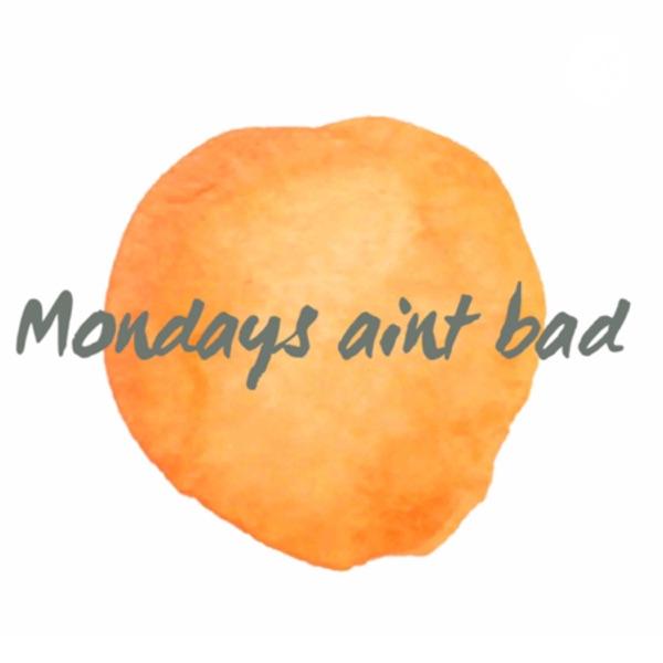 Mondays Ain't Bad